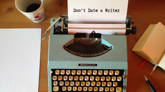 Don't Date a Writer